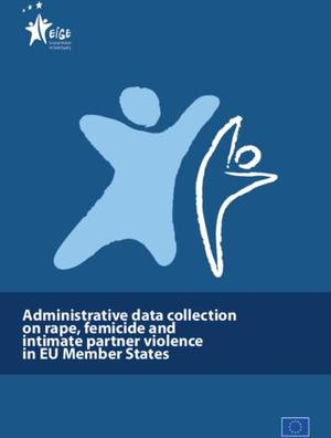 Administrative data collection on rape, femicide and intimate partner violence in EU Member States