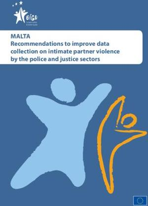 Recommendations to improve data collection on intimate partner violence by the police and justice sectors: Malta
