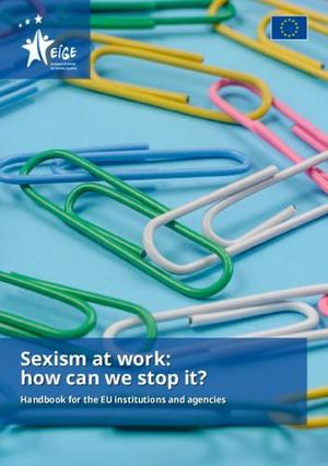 Sexism at work: how can we stop it? Handbook for the EU institutions and agencies