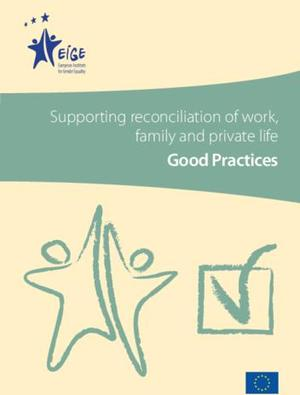 Supporting reconciliation of work, family and private life: Good Practices