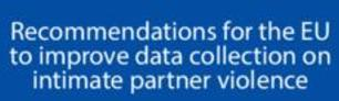 Recommendations for the EU to improve data collection on intimate partner violence