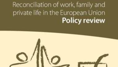 Reconciliation of work, family and private life in the European Union: Policy review